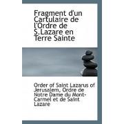 Fragment D'Un Cartulaire de L'Ordre de S.Lazare En Terre Sainte by Ordre De Of Saint Lazarus of Jerusalem