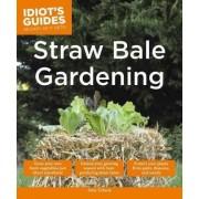 Idiot's Guides: Straw Bale Gardening by John Tullock