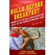 Bulls Before Breakfast: Running with the Bulls and Celebrating Fiesta de San Fermin in Pamplona, Spain