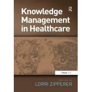 Knowledge Management in Healthcare by Lorri A. Zipperer
