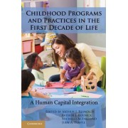 Childhood Programs and Practices in the First Decade of Life by Arthur J. Reynolds