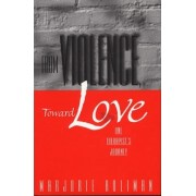 From Violence, Toward Love by Marjorie Holiman