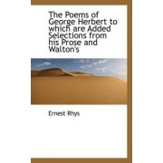 The Poems of George Herbert to Which Are Added Selections from His Prose and Walton's by Ernest Rhys