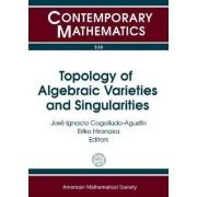 Topology of Algebraic Varieties and Singularities by Eriko Hironaka