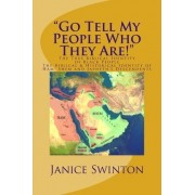 Go Tell My People Who They Are! the True Biblical Identity of Black People by Janice Rozett Swinton