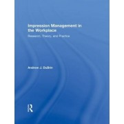 Impression Management in the Workplace by Andrew J. Dubrin