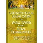 Gerontological Social Work in Small Towns and Rural Communities by Lenard W. Kaye