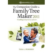 The Companion Guide to Family Tree Maker 2011 by Tana Pedersen