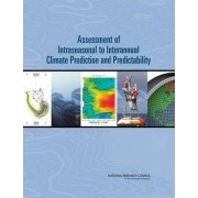 Assessment of Intraseasonal to Interannual Climate Prediction and Predictability by Committee on Assessment of Intraseasonal to Interannual Climate Prediction and Predictability