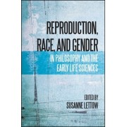Reproduction, Race, and Gender in Philosophy and the Early Life Sciences