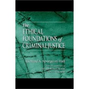 The Ethical Foundations of Criminal Justice by Richard A. Spurgeon Hall