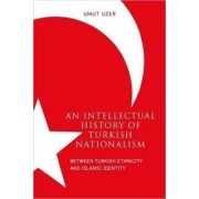 An Intellectual History of Turkish Nationalism by Umut Uzer