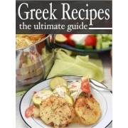 Greek Recipes - The Ultimate Recipe Guide by Jessica Dryher