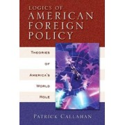 Logics of American Foreign Policy by Patrick Callahan