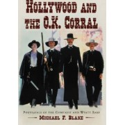 Hollywood and the O.K. Corral by Michael F. Blake