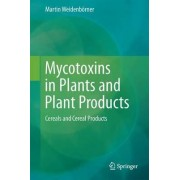 Mycotoxins in Plants and Plant Products by Martin Weidenb