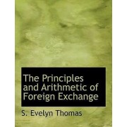 The Principles and Arithmetic of Foreign Exchange by S Evelyn Thomas