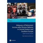 Adequacy of Retirement Income After Pension Reforms in Central, Eastern and Southern Europe by World Bank