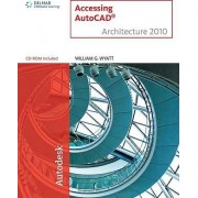 Accessing AutoCAD Architecture 2010 by William Wyatt