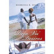 Deja Vu' Desires by Marrissa R Dick