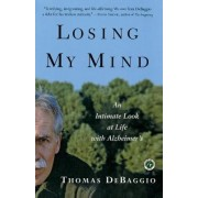 Losing My Mind: An Intimate Look at Life with Alzheimer's by Thomas DeBaggio
