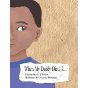 When My Daddy Died, I... by K J Reider