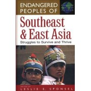 Endangered Peoples of Southeast and East Asia by Leslie E. Sponsel
