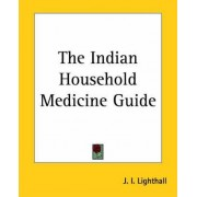 The Indian Household Medicine Guide by J.L. Lighthall