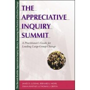The Appreciative Inquiry Summit - A Practioner's Guide for Leading Large-Group Change by James D. Ludema