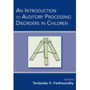 An Introduction to Auditory Processing Disorders in Children by Teralandur K. Parthasarathy