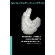 Theories, Models and Concepts in Ancient History by Neville Morley