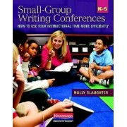 Small-Group Writing Conferences, K-5 by Holly Slaughter