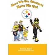 Here We Go, Steelers! Here We Go! by Aimee Aryal