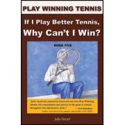 If I Play Better Tennis, Why Can't I Win? by Julio Yacub