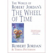 The World of Robert Jordan's the Wheel of Time by Professor of Theatre Studies and Head of the School of Theatre Studies Robert Jordan