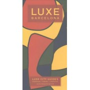 Barcelona Luxe City Guide, 6th Ed. by Luxe Guides