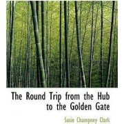 The Round Trip from the Hub to the Golden Gate by Susie Champney Clark