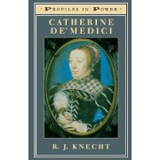 Catherine De'Medici by R. J. Knecht