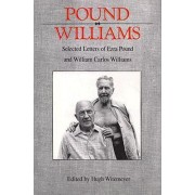 Pound/ Williams: Selected Correspondence of Ezra Pound and William Carlos Williams by Ezra Pound