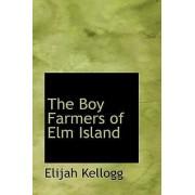 The Boy Farmers of ELM Island by Elijah Kellogg