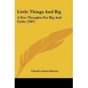 Little Things and Big by Charles Inniss Bowen