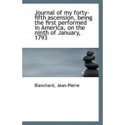 Journal of My Forty-Fifth Ascension, Being the First Performed in America, on the Ninth of January, by Blanchard Jean-Pierre