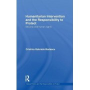Humanitarian Intervention and the Responsibility to Protect by Cristina Gabriela Badescu