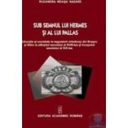 Sub semnul lui Hermes si al lui Pallas - Ruxandra Moasa Nazare