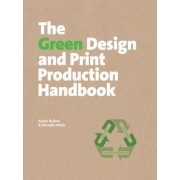 The Green Design and Print Production Handbook by Adrian Bullock