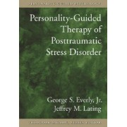 Personality-Guided Therapy for Posttraumatic Stress Disorder by Jr. George S. Everly