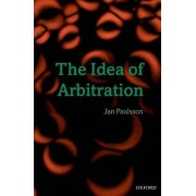 The Idea of Arbitration by Jan Paulsson