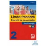 Limba franceza. Exercitii de conversatie 2. Nivel intermediar - Laura Dinca