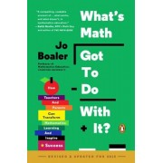 What's Math Got to Do with It?: How Teachers and Parents Can Transform Mathematics Learning and Inspire Success, Paperback