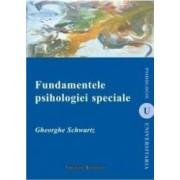 Fundamentele psihologiei speciale - Gheorghe Schwartz